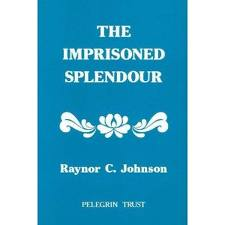 The Imprisoned Splendour by Raynor C. Johnson