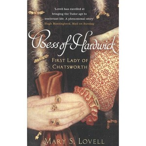 Bess of Hardwick First Lady of Chatsworth by Mary S Lovell