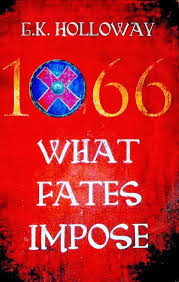 1066 What Fates Impose by GK Holloway