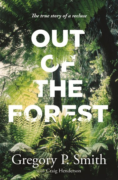 Out of the Forest by Gregory P Smith with Craig Henderson